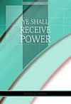 Ye Shall Receive Power