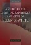 A Sketch of the Christian Experience and Views of Ellen G. White
