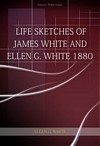 Life Sketches of James White and Ellen G. White 1880