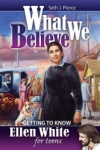 What We Believe: Ellen White for Teens