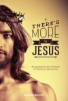 There's More to Jesus: Encountering the Fullness of Christ in Adventism