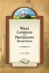 What Catholics and Protestants Should Know