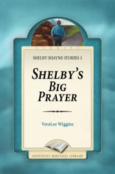 Shelby's Big Prayer: Shelby Shayne Stories 1