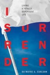 I Surrender: Living a Totally Dependent Life